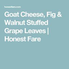 Goat Cheese, Fig & Walnut Stuffed Grape Leaves | Honest Fare