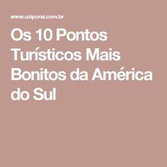 Os 10 Pontos Turísticos Mais Bonitos da América do Sul