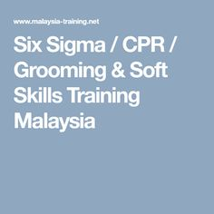 Six Sigma / CPR / Grooming & Soft Skills Training Malaysia