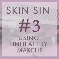 Unhealthy makeup will seep through your beautiful skin throughout the day! Don't do it! Use Glo ;)