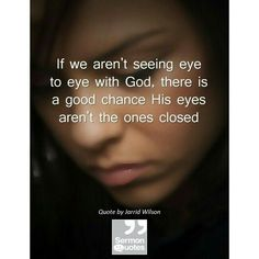 Open your eyes and focus on His will, not yours.