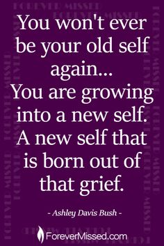 You are growing into a new self. A new self that is born out of that grief. Great Quotes, Inspirational Quotes, Meaningful Quotes, Motivational Quotes, Loss Quotes, Me Quotes, Grieving Quotes, Miss My Mom, Grief Loss