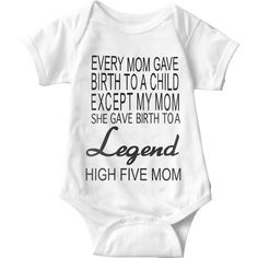 Every Mom Gave Birth To A Child Except My Mom She Gave Birth To A Legend High Five Mom White Baby Onesie | Sarcastic Me