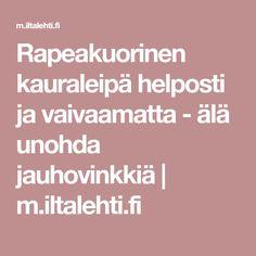 Rapeakuorinen kauraleipä helposti ja vaivaamatta - älä unohda jauhovinkkiä | m.iltalehti.fi