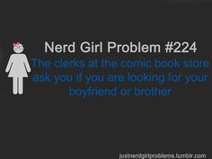 """As a former comic book store clerk I find this insulting.  I never once thought anything of the sort.  I hate this fucking """"nerd girl problems""""  not all geek/nerd guys are sexist pieces of shit.  So give us some fucking credit."""