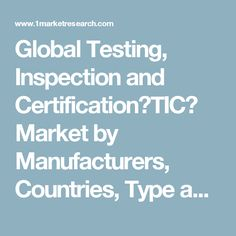Global Testing, Inspection and Certification?TIC? Market by Manufacturers, Countries, Type and Application, Forecast to 2022 Market Research Report
