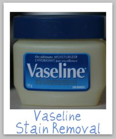 Removing a vaseline stains ow to remove Vaseline stains