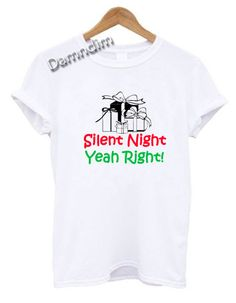 Silent Night Yeah Right Funny Graphic Tees, Funny Quotes Tee Shirts Funny Graphic Tees, Funny Tee Shirts, T Shirt, Funny America Shirts, Silent Night, Shirt Price, Funny Quotes, Printing, Holidays