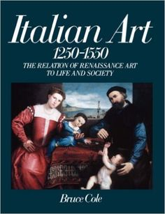 Amazon.com: Italian Art 1250-1550: The Relation Of Renaissance Art To Life And Society (Icon Editions) (9780064301626): Bruce Cole: Books