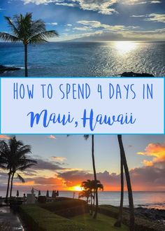 HOW TO SPEND 4 DAYS IN MAUI