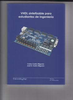 VHDL sintetizable para estudiantes de ingeniería / Carlos Castro Miguens, José B. Castro Miguens
