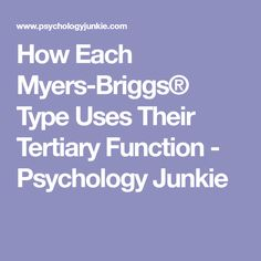 How Each Myers-Briggs® Type Uses Their Tertiary Function - Psychology Junkie