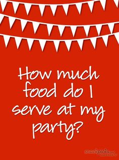 How much food to serve at a party.  Also includes menu ideas.
