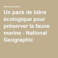 Un pack de bière écologique pour préserver la faune marine - National Geographic