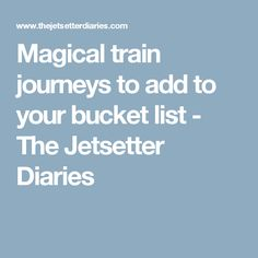Magical train journeys to add to your bucket list - The Jetsetter Diaries