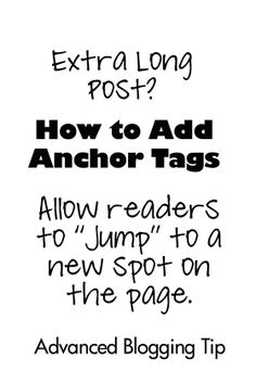 """How to Add Anchor Tags in a Blog Post {When your post is super long, you may want to allow readers to """"jump ahead"""" and skip some of your post. Here's how.} Cool!"""
