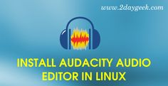 2daygeek.com Linux Tips, Tricks & news today :- Through on this article you will get idea to Install Audacity 2.1.2 in Linux Distro such as RHEL, CentOS, Ubutnu & Mint, Debian, Fedora & openSUSE