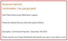RECEBESTE MAIS UM PAGAMENTO!  Este é o título dos emails que recebo todas as sextas-feiras (ultimamente até vem 1 dia antes) por parte da Ewallet da Empower. Sim, é verdade!  Aqui na Empower as COMISSÕES são pagas à semana e desde que iniciei o negócio, nunca falhou um pagamento.  Também gostavas de receber comissões TODAS AS SEMANAS?  CONTINUA A LER AQUI: http://checkthisout.me/MaisUmPagamento