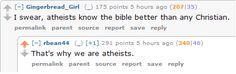 Atheists know the bible better than any christian - at least in my experience that is true.