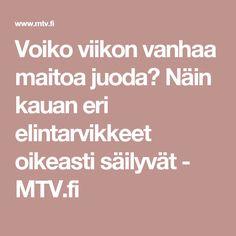 Voiko viikon vanhaa maitoa juoda? Näin kauan eri elintarvikkeet oikeasti säilyvät - MTV.fi