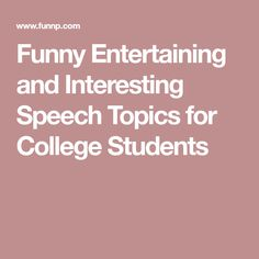 interesting speech topics for college List of interesting speech topics speech topics for college students how does bluetooth technology work importance of education college textbooks should be loaned to needy students for free eating fast food what do i like about myself or what do i hate about myself.