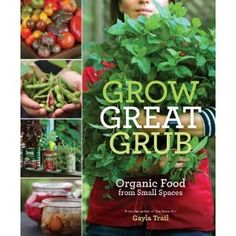 """""""Grow Great Grub, Organic Food from Small Spaces"""" by Gayla Trail"""