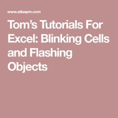 Tom's Tutorials For Excel: Blinking Cells and Flashing Objects