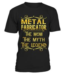 "# Metal Fabricator - Mom .    Metal Fabricator The Mom The Myth The Legend Job ShirtsSpecial Offer, not available anywhere else!Available in a variety of styles and colorsBuy yours now before it is too late! Secured payment via Visa / Mastercard / Amex / PayPal / iDeal How to place an order  Choose the model from the drop-down menu Click on ""Buy it now"" Choose the size and the quantity Add your delivery address and bank details And that's it!"