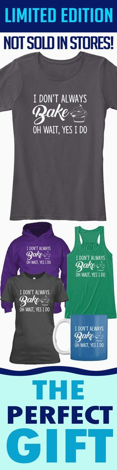 I Don't Always Bake - Limited edition. Order 2 or more for friends/family & save on shipping! Makes a great gift!