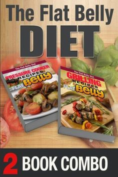 Pressure Cooker Recipes And Grilling Recipes For A Flat Belly: 2 Book Combo