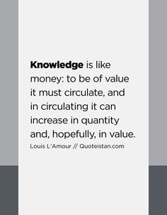 Knowledge is like money to be of value it must circulate, and in circulating it can increase in quantity and, hopefully, in value. Wisdom Quotes, Life Quotes, Inspirational Qoutes, Knowledge Quotes, Law Of Attraction Quotes, Interesting Quotes, Daily Reminder, Motivation, Be Yourself Quotes