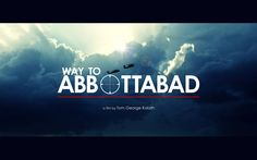 """Way to Abbottabad"" is a hard-hitting political and family thriller focusing on the uplifting tale of a man's perseverance in pursuit of justice which leads to peace among the nations in order to benefit the world in its prevailing battle against a backdrop of evil.  www.WTAfilm.com www.WayToAbbottabad.com www.tomgeorge.com"