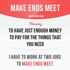 """Make ends meet"" means ""to have just enough money to pay for the things that you need"".  #idiom #idioms #english"