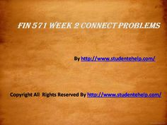 Try the most affordable and convenient finance course for you try FIN 571 Week 2 Connect Problems.