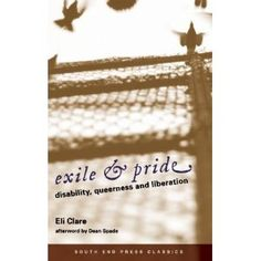 Exile & Pride (South End Press Classics Edition): Disability, Queerness and Liberation