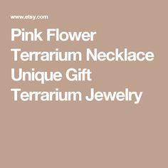 Pink Flower Terrarium Necklace Unique Gift Terrarium Jewelry