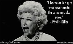 Phyllis Diller knows best.