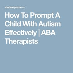 How To Prompt A Child With Autism Effectively | ABA Therapists
