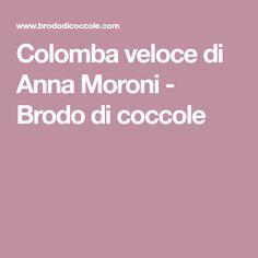 Colomba veloce di Anna Moroni - Brodo di coccole
