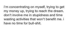 To busy trying to better myself to worry about anyone else & their bullshit.