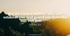2 Thes. 3:3 But the Lord is faithful, who will establish you and guard you from the evil one.