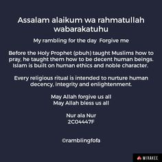 Assalam alaikum wa rahmatullah wabarakatuhu.   My rambling for the day :) Forgive me  Before the Holy Prophet (pbuh) taught Muslims how to pray, he taught them how to be decent human beings. Islam is built on human ethics and noble character.   Every religious ritual is intended to nurture human decency, integrity and enlightenment.  May Allah forgive us all May Allah bless us all  Nur ala Nur 2C04447F #ponder  #ramble #pure #actions #gentle