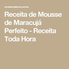 Receita de Mousse de Maracujá Perfeito - Receita Toda Hora