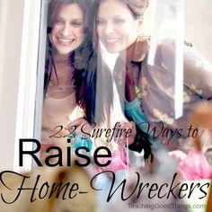 22 Ways to Raise a Home-Wrecker
