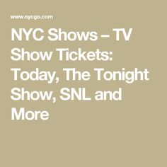 NYC Shows – TV Show Tickets: Today, The Tonight Show, SNL and More