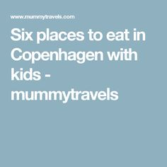 Six places to eat in Copenhagen with kids - mummytravels