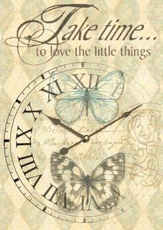 Graphics- clock face image- butterflies- Take time to love the little things!- view image- save as!