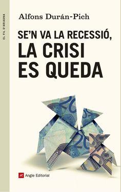 Se'n va la recessió, la crisi es queda / Alfons Durán-Pich. Barcelona : Angle, 2014. Matèria: Crisis econòmiques; Crisi econòmica, 2008-; Estat del benestar; Previsió econòmica. http://cataleg.ub.edu/record=b2204246~S1*cat    #bibeco