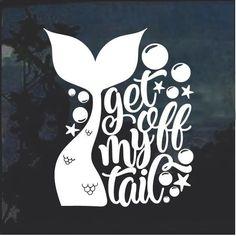 Get off my tail Mermaid Window Decal Sticker – Custom Sticker Shop - car hacks - Stickers Design, Custom Stickers, Stickers For Cars, Car Bumper Stickers, Custom Decals, Cricut Vinyl, Vinyl Decals, Monogram Car Decals, Jeep Decals