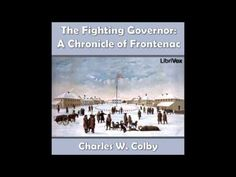 The Fighting Governor : A Chronicle of Frontenac by Charles W. Colby The Canada to which Frontenac came in 1672 was no longer the infant colony i. Indiana, Canada, France, Movie Posters, Movies, Films, Film, Movie, Movie Quotes